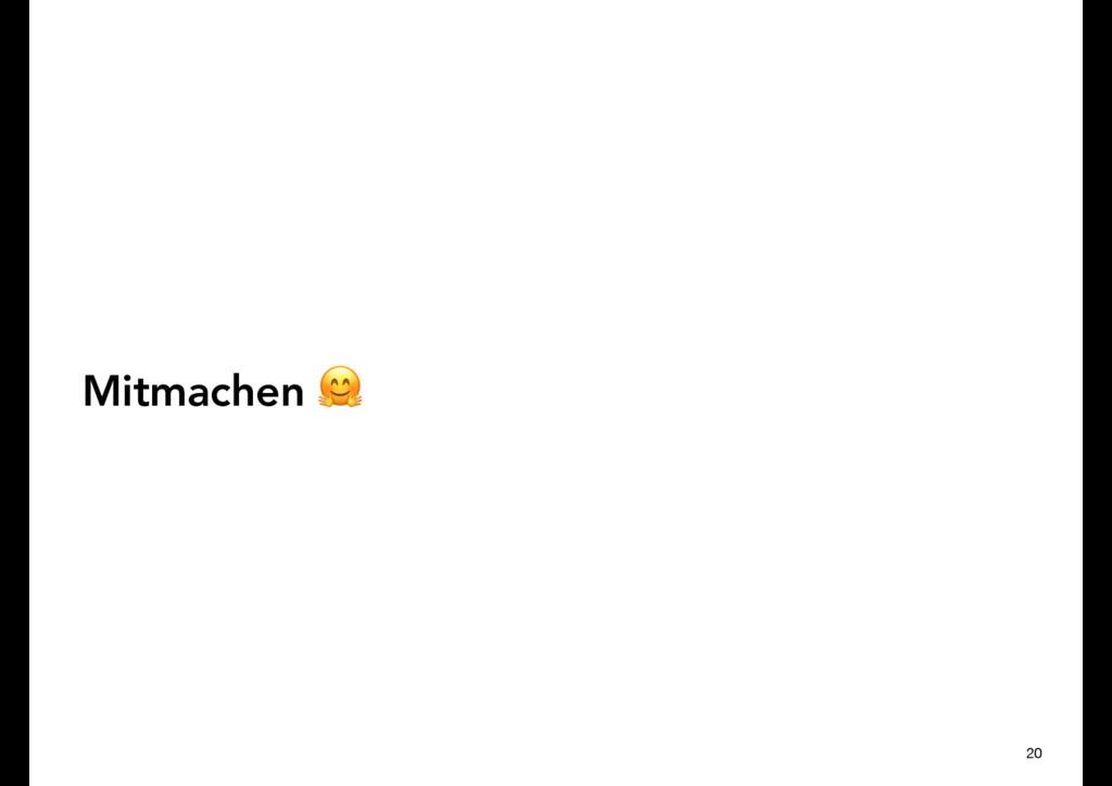 Mitmachen & 20