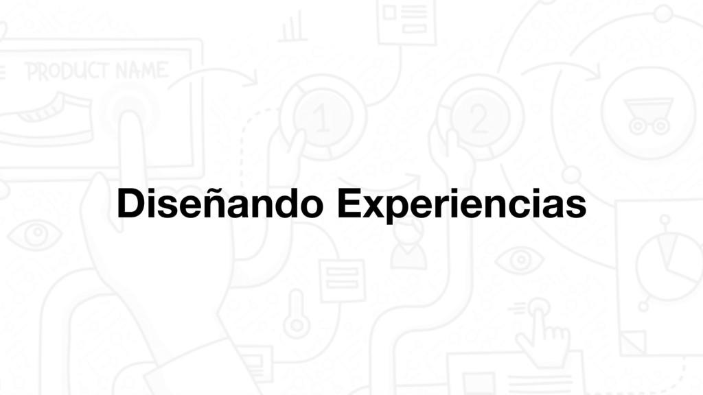 Diseñando Experiencias
