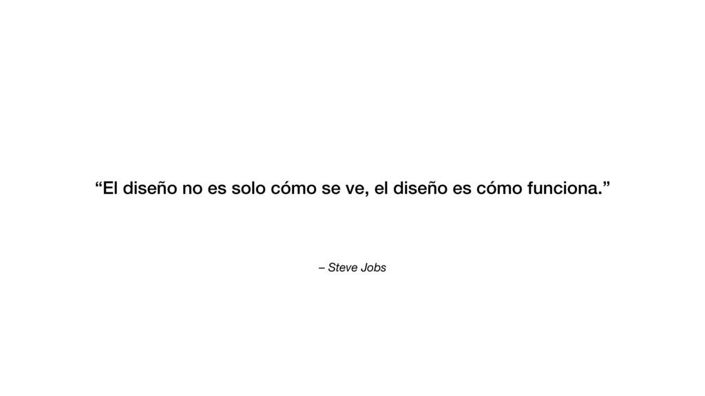 """– Steve Jobs """"El diseño no es solo cómo se ve, ..."""