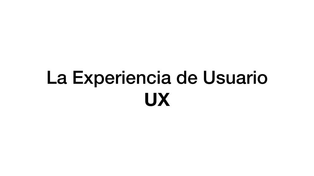 La Experiencia de Usuario UX