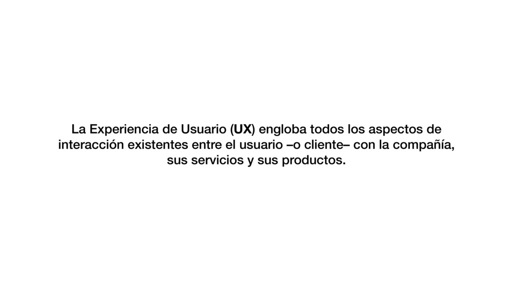 La Experiencia de Usuario (UX) engloba todos lo...