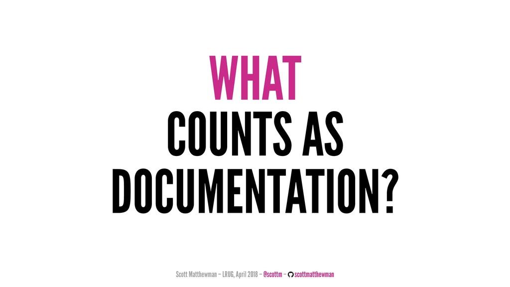 WHAT COUNTS AS DOCUMENTATION? Scott Matthewman ...