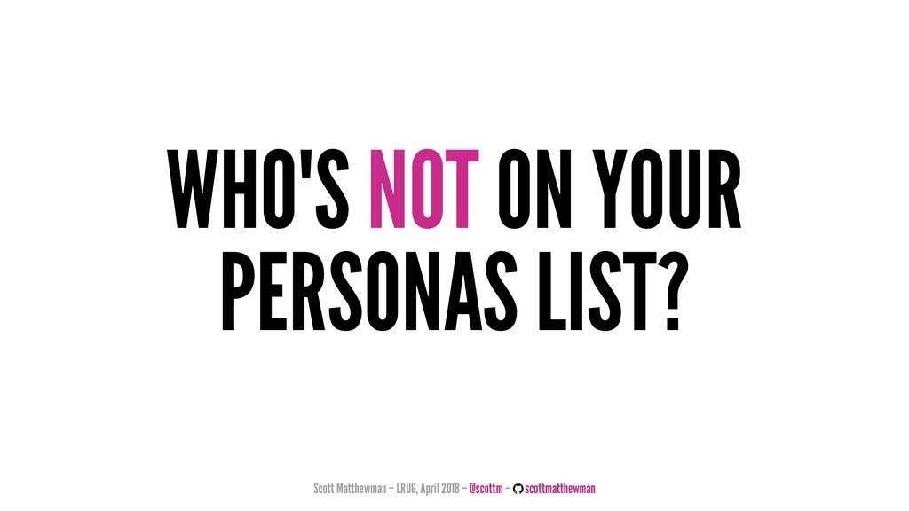 WHO'S NOT ON YOUR PERSONAS LIST? Scott Matthewm...