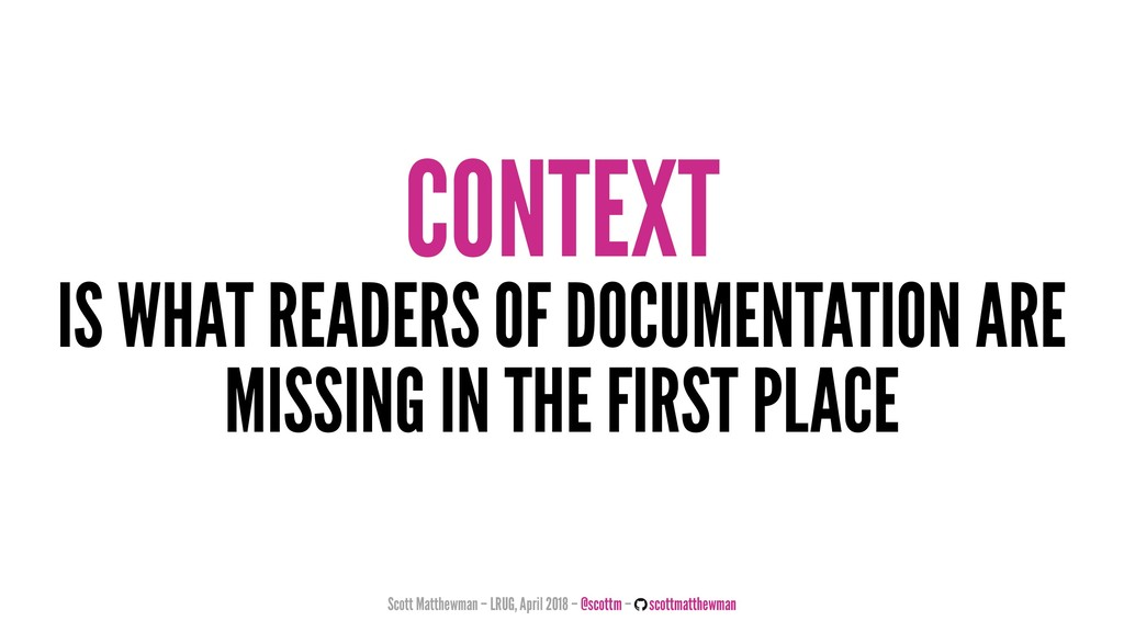 CONTEXT IS WHAT READERS OF DOCUMENTATION ARE MI...