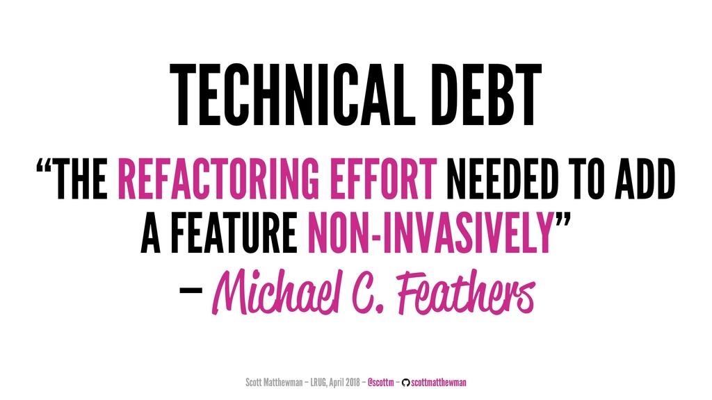 """TECHNICAL DEBT """"THE REFACTORING EFFORT NEEDED T..."""