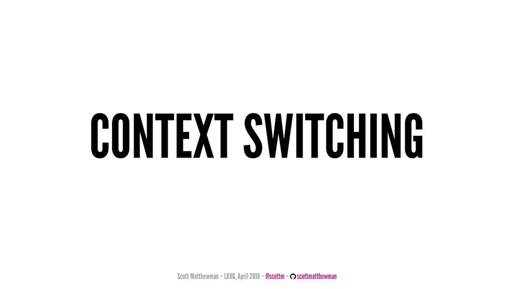 CONTEXT SWITCHING Scott Matthewman – LRUG, Apri...