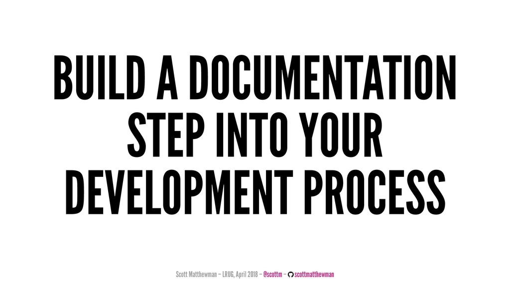 BUILD A DOCUMENTATION STEP INTO YOUR DEVELOPMEN...