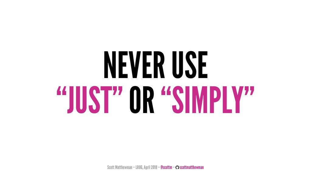 """NEVER USE """"JUST"""" OR """"SIMPLY"""" Scott Matthewman –..."""
