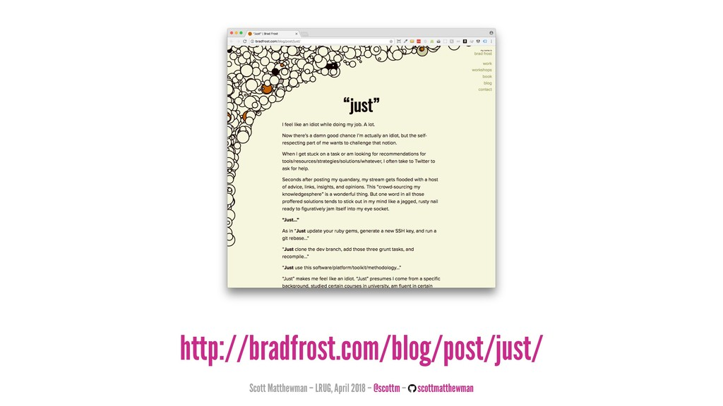 http://bradfrost.com/blog/post/just/ Scott Matt...