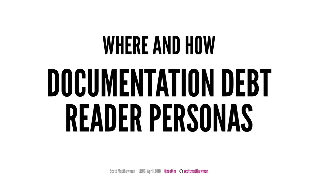 WHERE AND HOW DOCUMENTATION DEBT READER PERSONA...