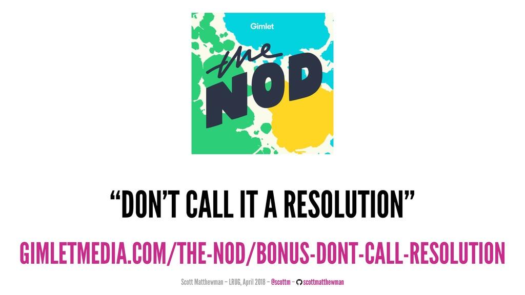 """DON'T CALL IT A RESOLUTION"" GIMLETMEDIA.COM/TH..."