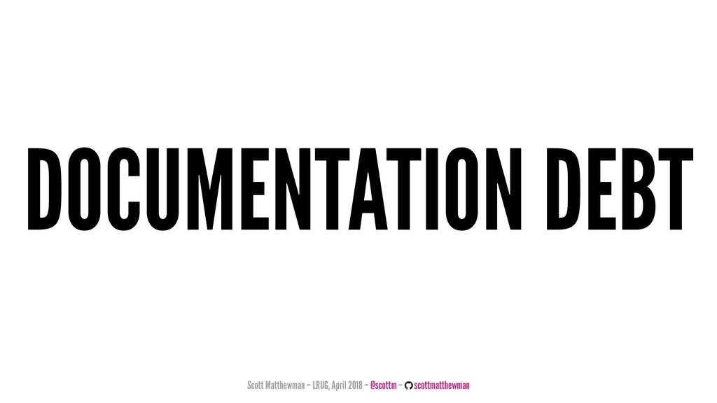 DOCUMENTATION DEBT Scott Matthewman – LRUG, Apr...