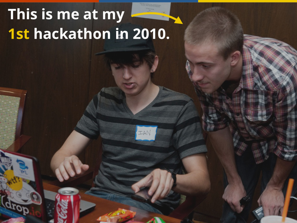 This is me at my 1st hackathon in 2010.