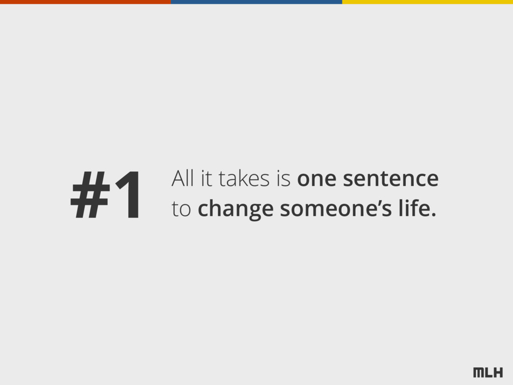 All it takes is one sentence to change someone'...