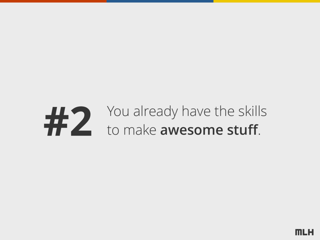 You already have the skills to make awesome stu...