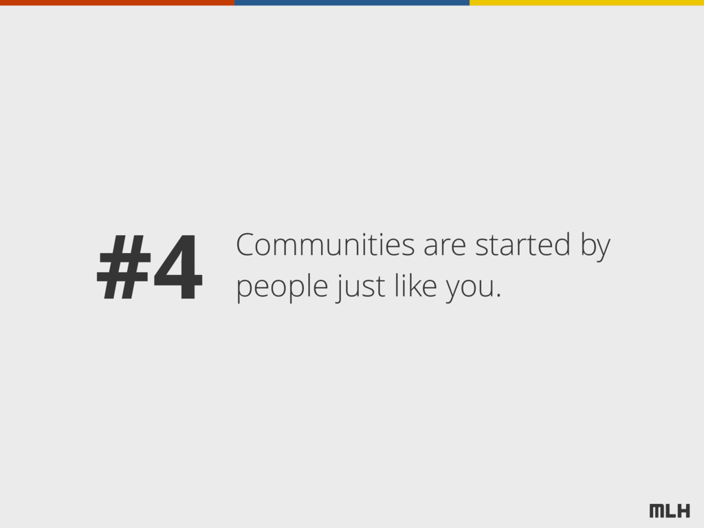 Communities are started by people just like you...