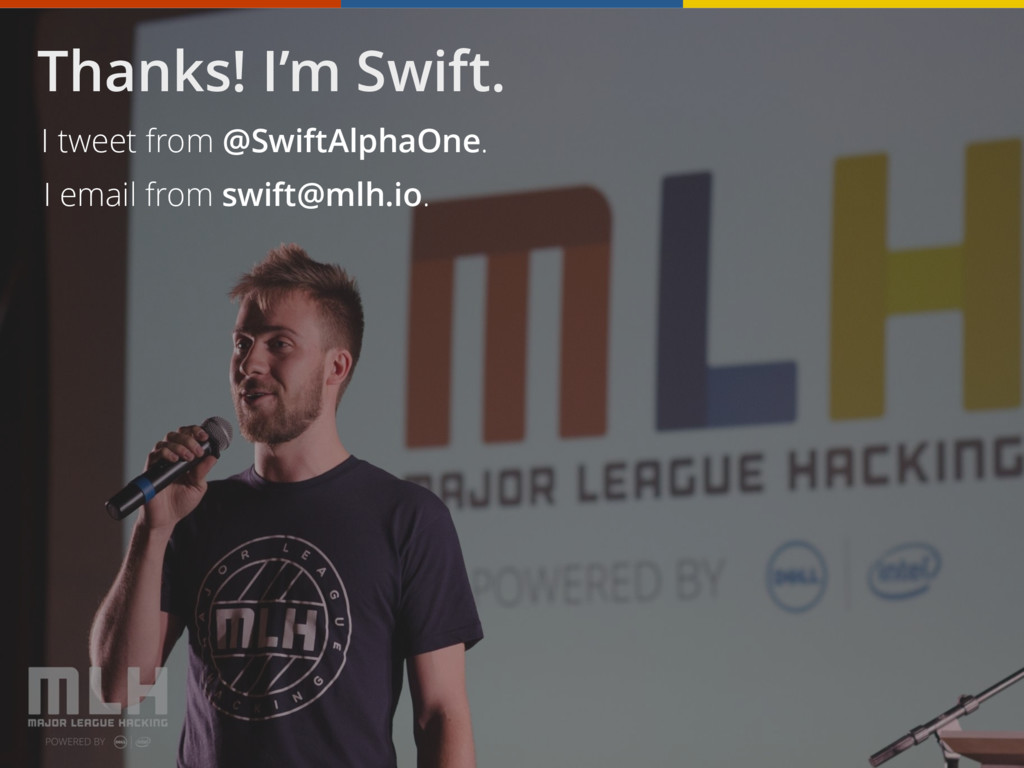 Thanks! I'm Swift. I tweet from @SwiftAlphaOne....