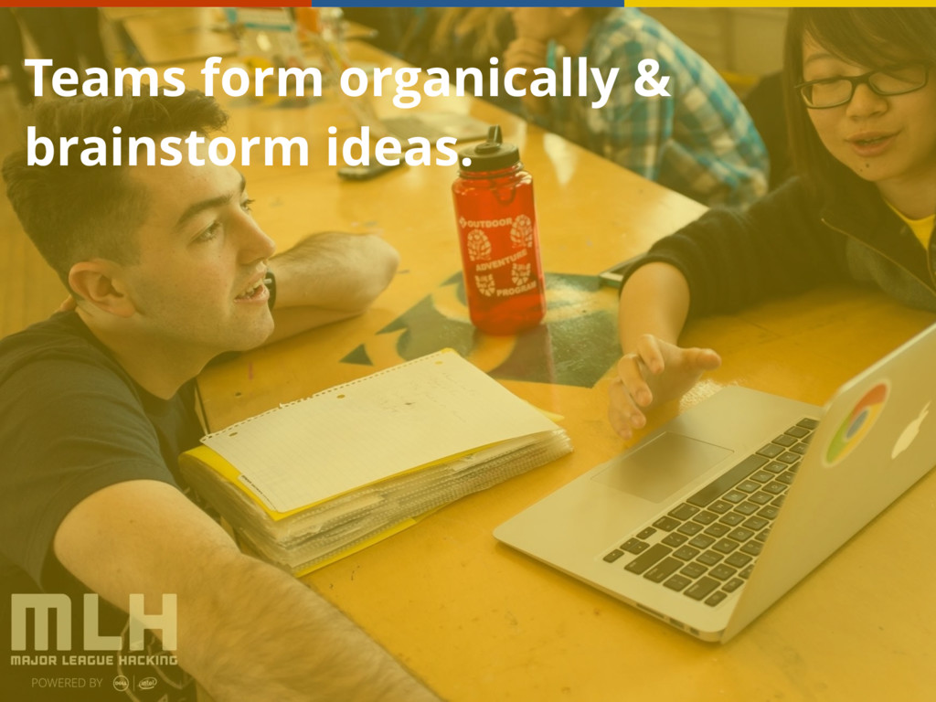 Teams form organically & brainstorm ideas.