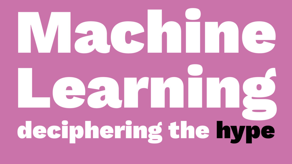 Machine Learning deciphering the hype