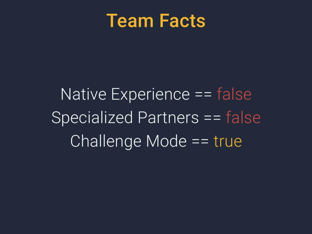 Team Facts Native Experience == false Specializ...