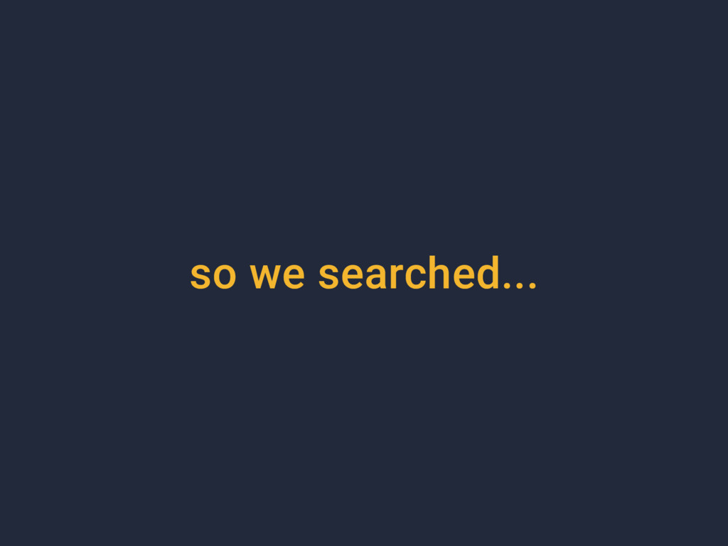so we searched...