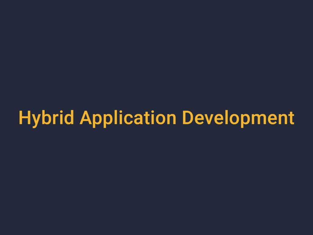 Hybrid Application Development Hybrid Applicati...