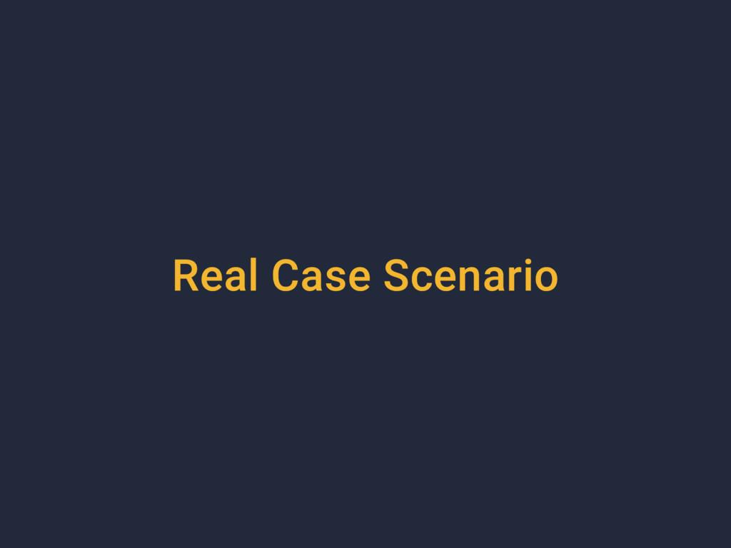 Real Case Scenario