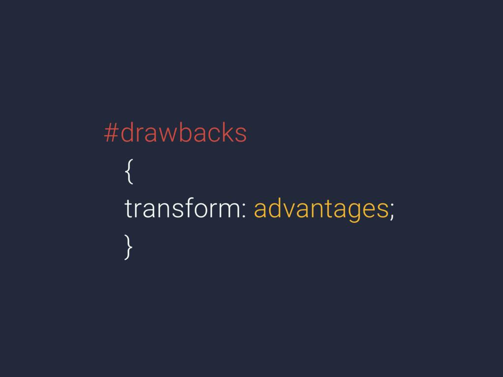 #drawbacks { transform: advantages; }