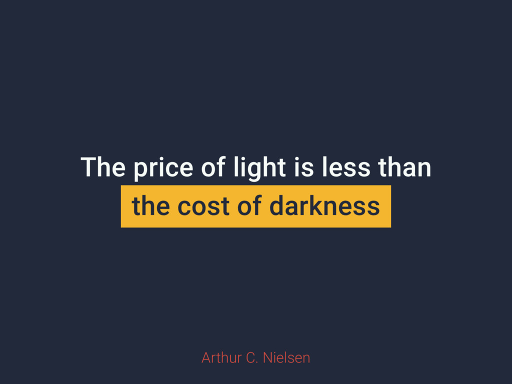 The price of light is less than the cost of dar...