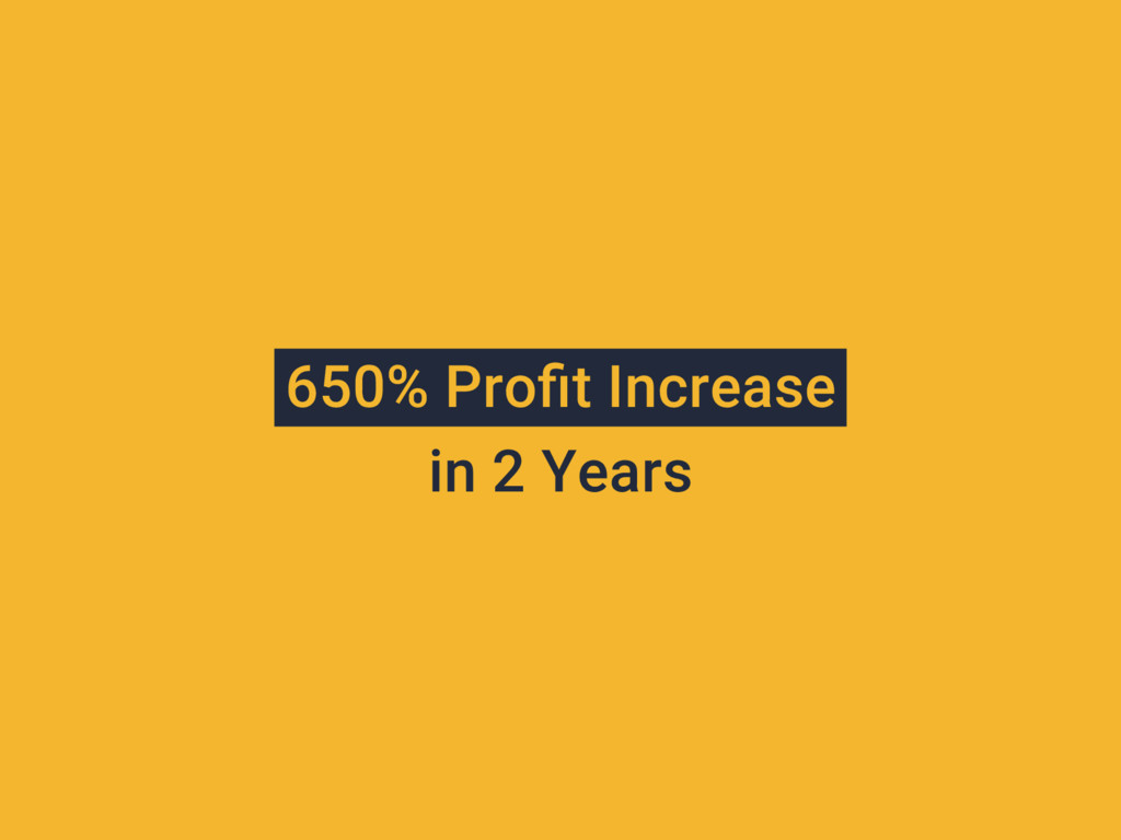 650% Profit Increase in 2 Years