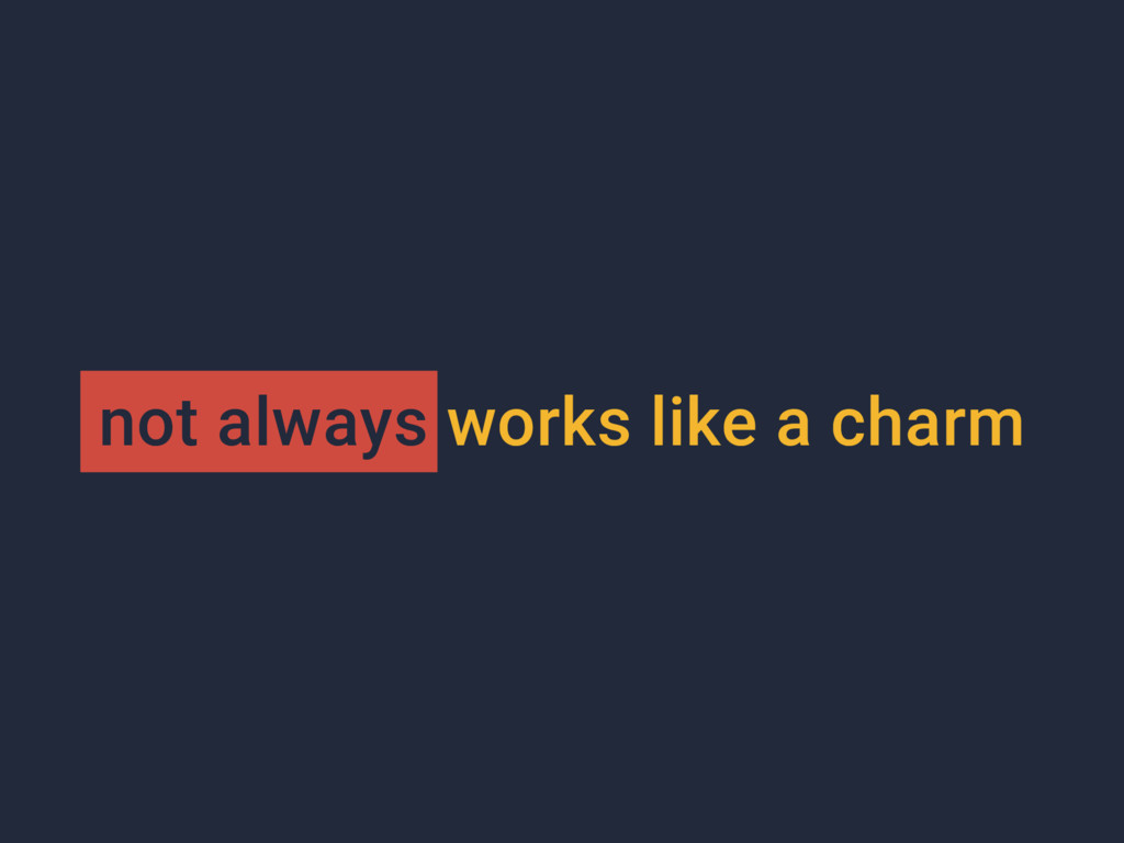 not always works like a charm
