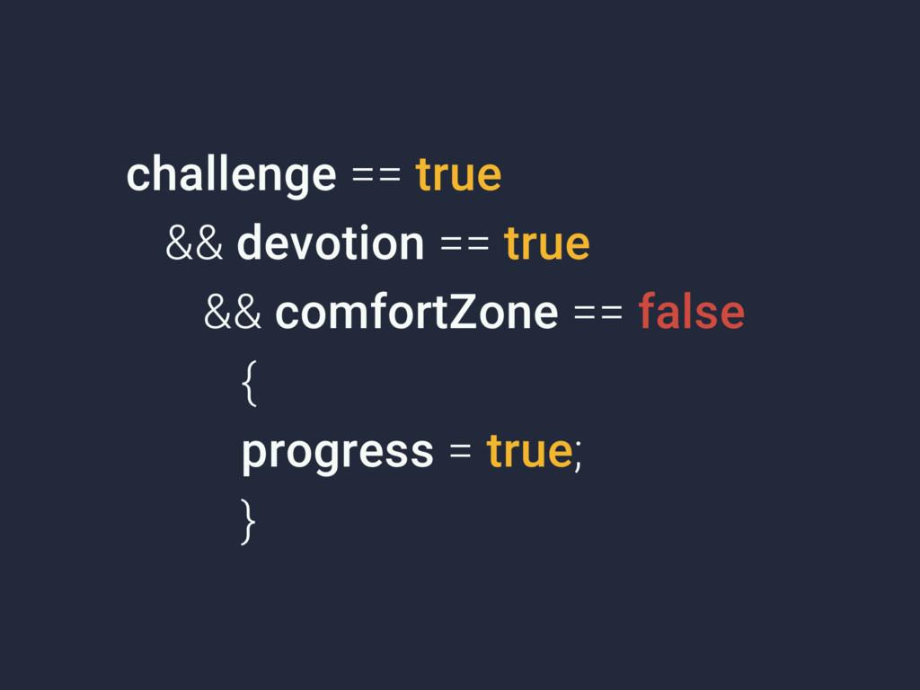 challenge == true && devotion == true && comf...