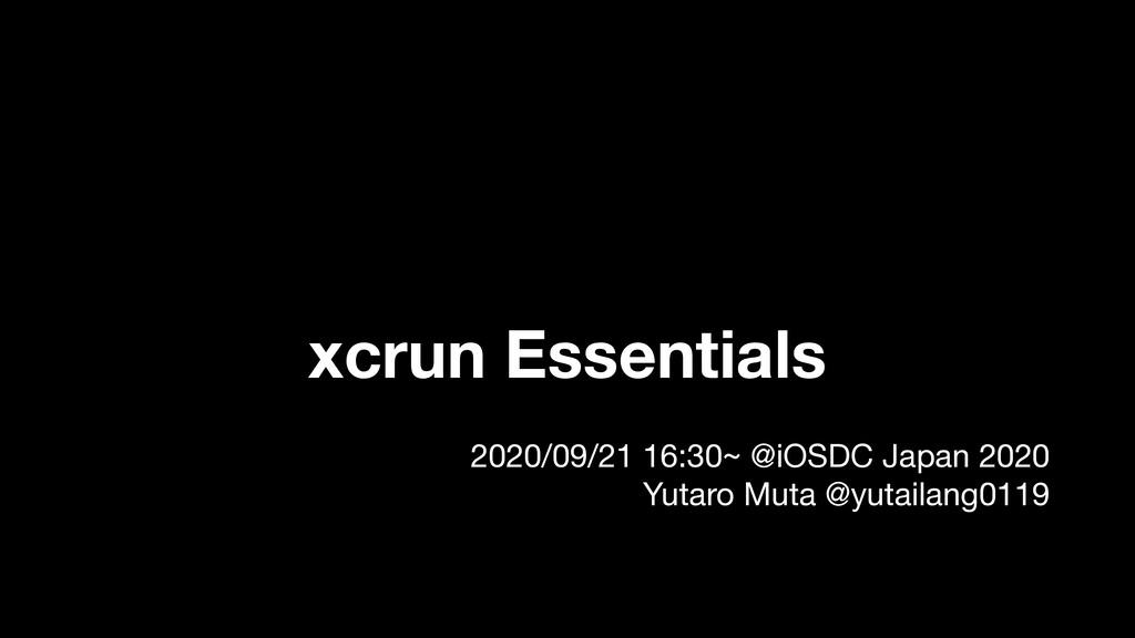 xcrun Essentials 2020/09/21 16:30~ @iOSDC Japan...