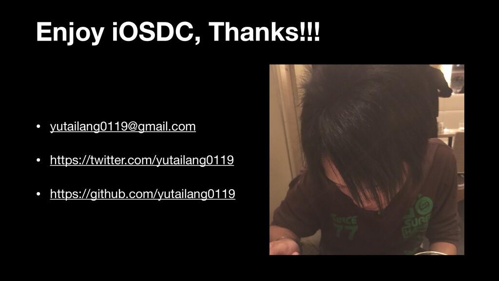 Enjoy iOSDC, Thanks!!! • yutailang0119@gmail.co...