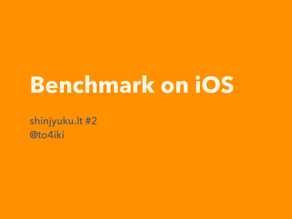 Benchmark on iOS shinjyuku.lt #2 @to4iki