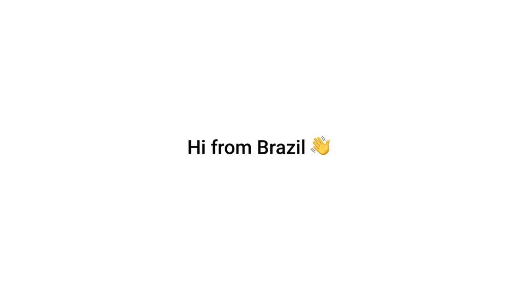 Hi from Brazil