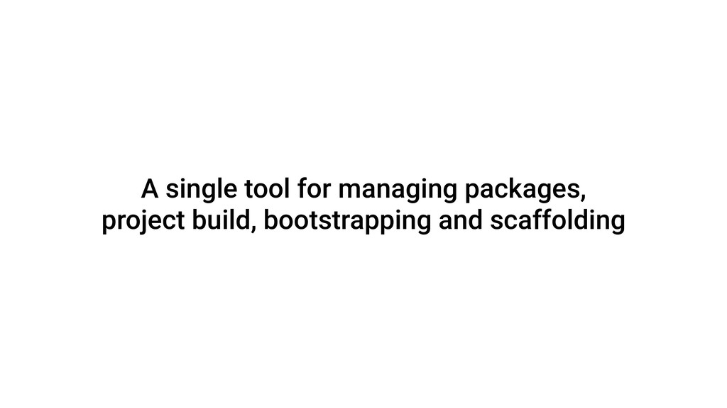 A single tool for managing packages, project bu...