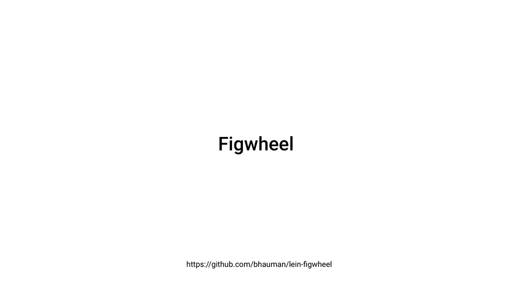 Figwheel https://github.com/bhauman/lein-figwheel