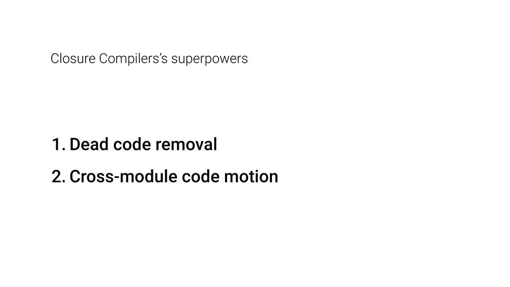 1. Dead code removal 2. Cross-module code motio...