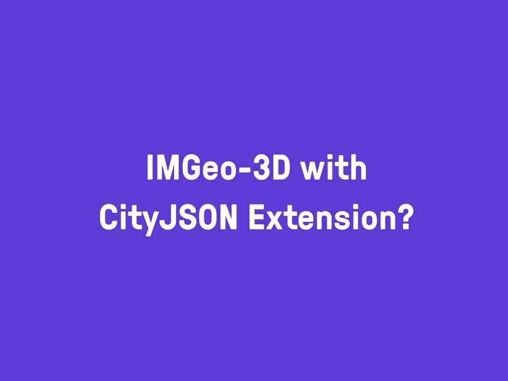 IMGeo-3D with CityJSON Extension?