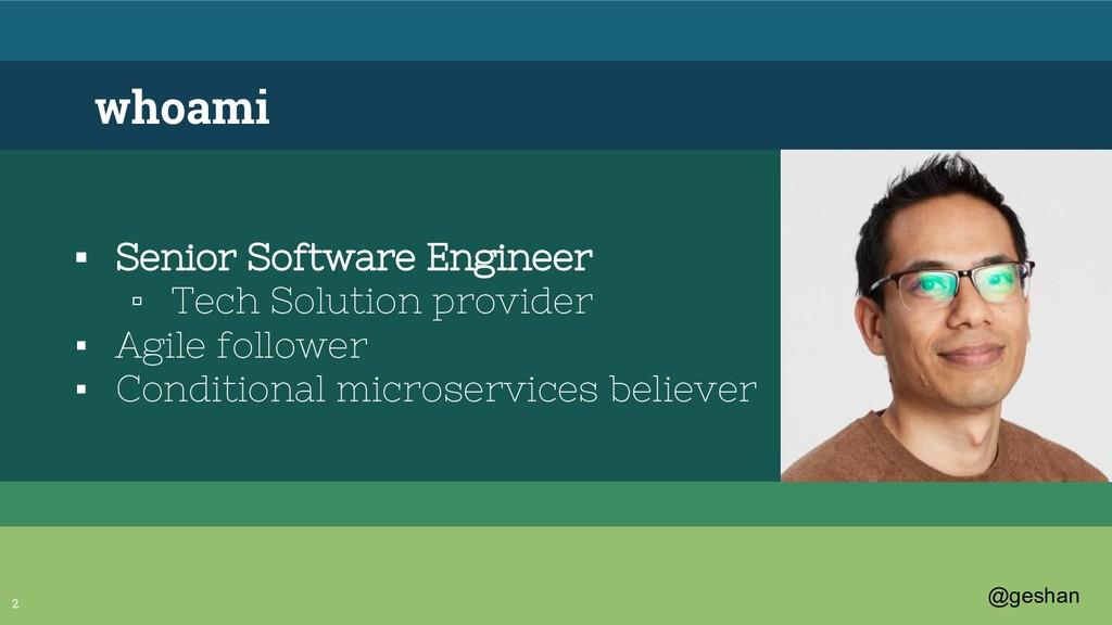 @geshan whoami ▪ Senior Software Engineer ▫ Tec...
