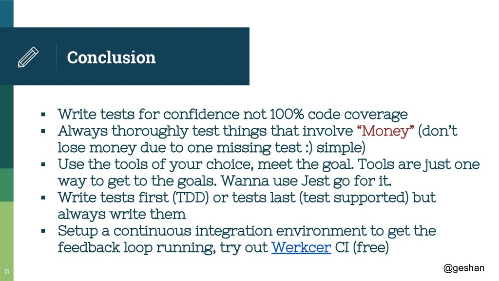 @geshan Conclusion ▪ Write tests for confidence...
