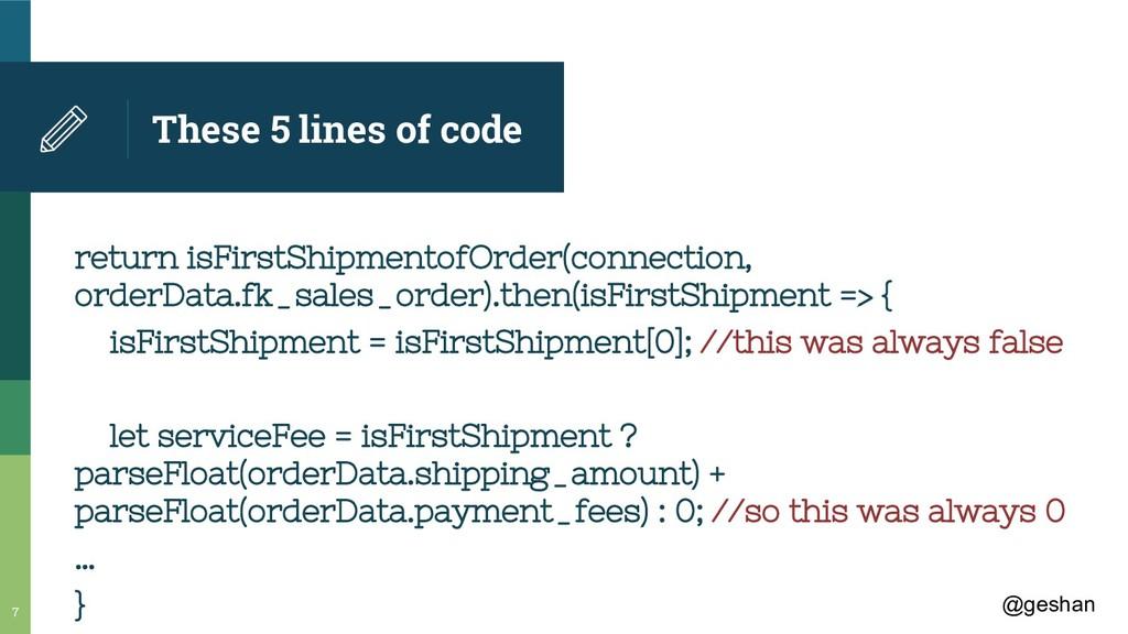 @geshan These 5 lines of code return isFirstShi...