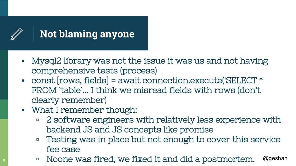 @geshan Not blaming anyone ▪ Mysql2 library was...