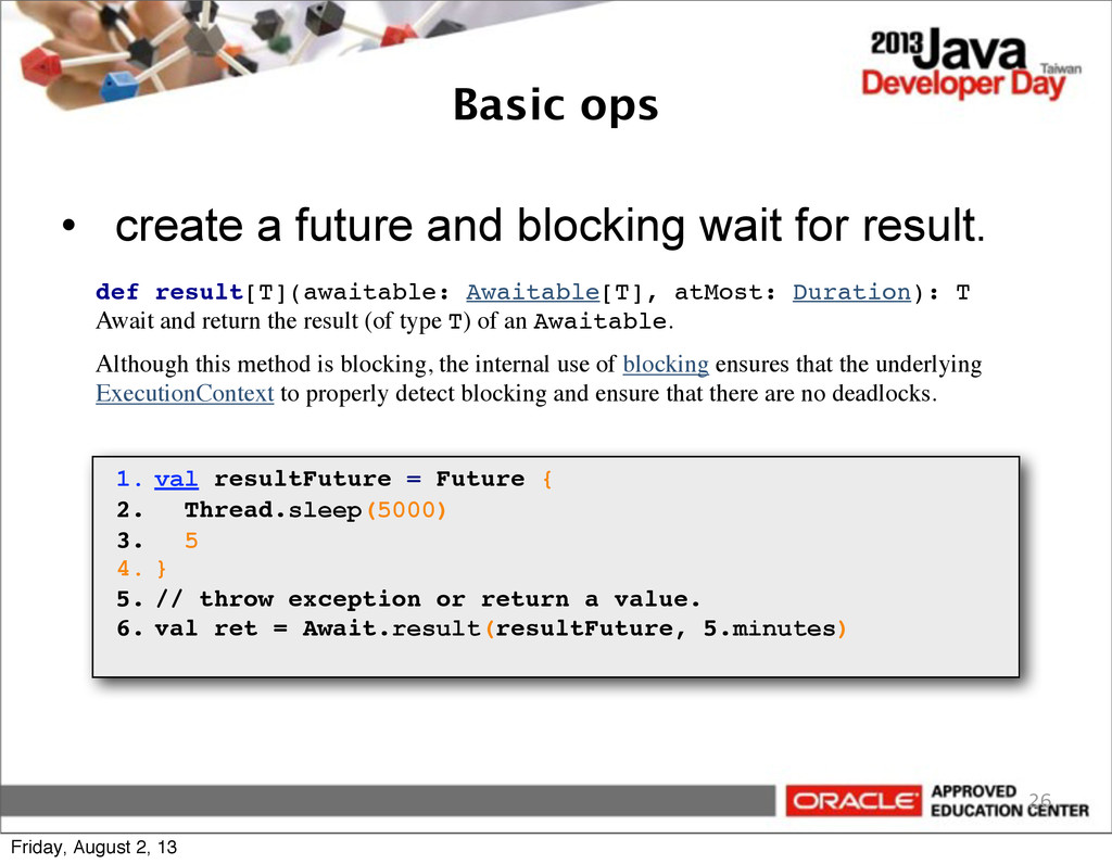 Basic ops 26 1. val resultFuture = Future { 2. ...