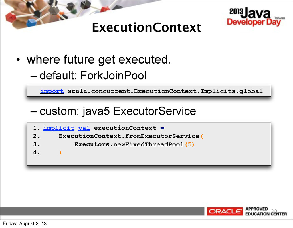 ExecutionContext • where future get executed. –...