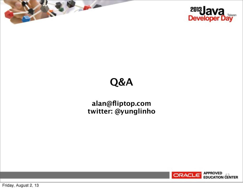 Q&A alan@fliptop.com twitter: @yunglinho 43 Frid...