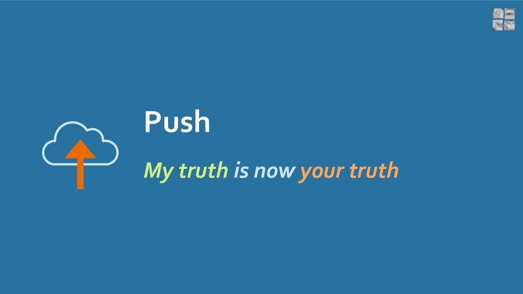 Push My truth is now your truth