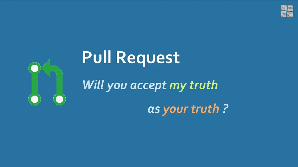 Pull Request Will you accept my truth as your t...