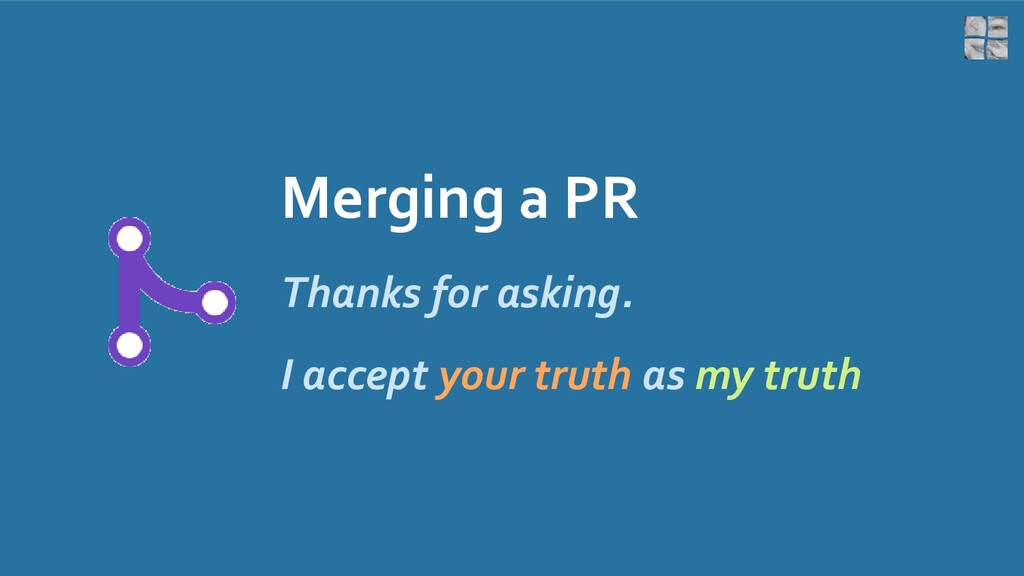 Merging a PR Thanks for asking. I accept your t...